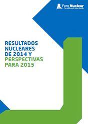Resultados nucleares de 2014 y perspectivas para 2015. - Madrid : Foro de la Industria Nuclear Española, D. L. 2015