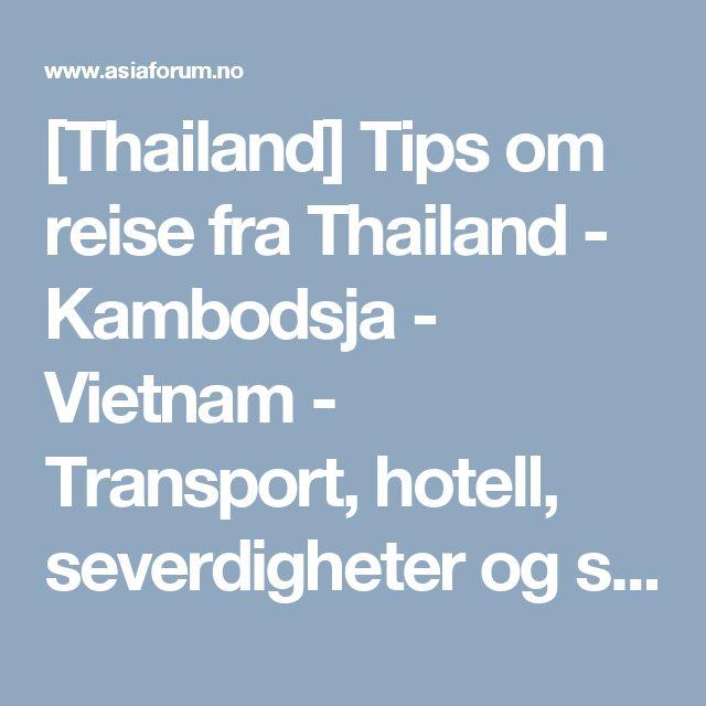 [Thailand] Tips om reise fra Thailand - Kambodsja - Vietnam - Transport, hotell, severdigheter og shopping - Asiaforum.no