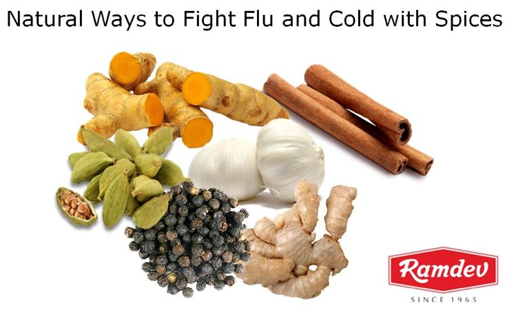 Natural Ways to Fight Flu and Cold with Spices  Turmeric or 'haldi': Turmeric is considered as a natural antibiotic.  Cinnamon: This spice is one of the oldest known spices.  Cardamom: Cardamom or 'elaichi' mixed with cloves in tea can help prevent cough and cold.  Ginger and Garlic: These are two of the most popular home remedies since centuries.  Black pepper: This spice is regularly used to improve digestion, treat gastrointestinal problems like diarrhea and dyspepsia.