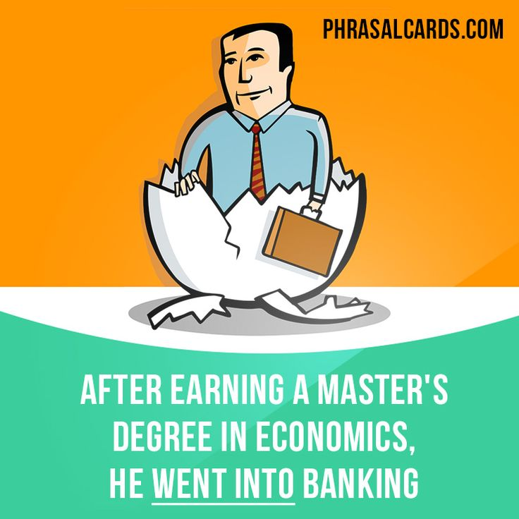 """""""Go into"""" means """"to start doing a particular type of work"""". Example: After earning a master's degree in economics, he went into banking."""