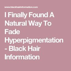 I Finally Found A Natural Way To Fade Hyperpigmentation - Black Hair Information