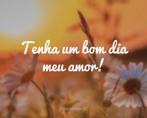 Tenha Um Bom Dia Meu Amor Imagens De Bom Dia Pinterest Bom