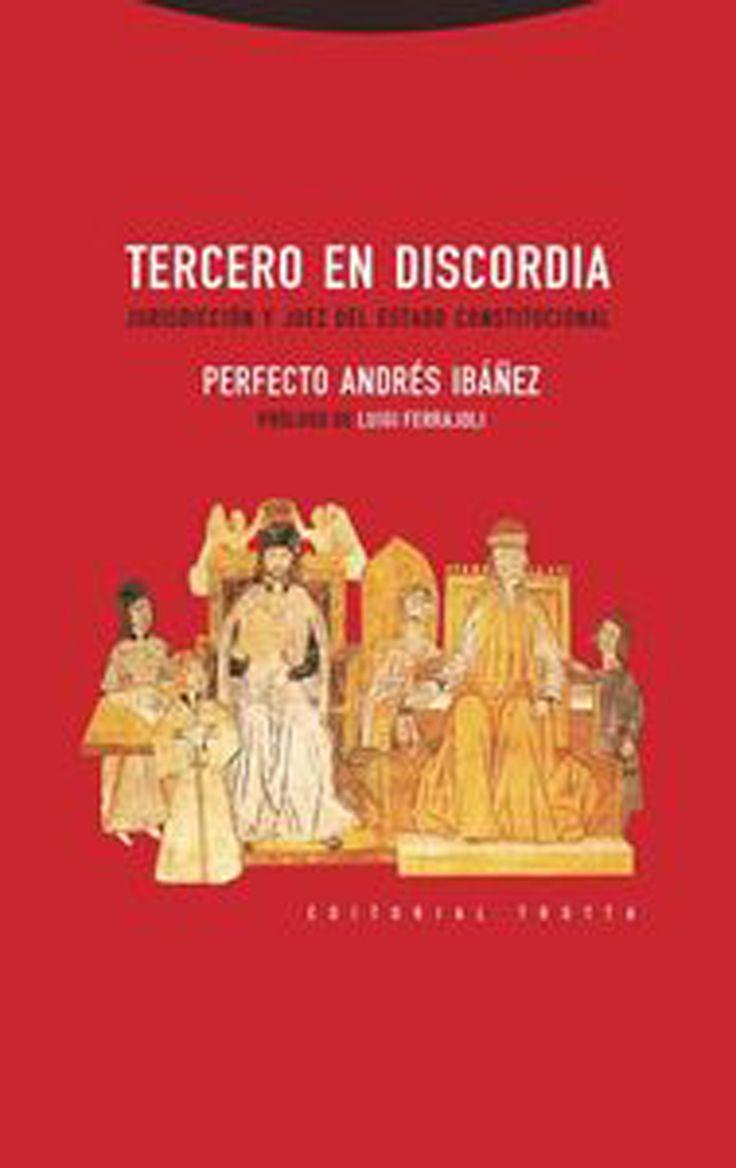 Tercero en discordia : jurisdicción y juez del estado constitucional / Perfecto Andrés Ibáñez ; prólogo de Luigi Ferrajoli. - 2015