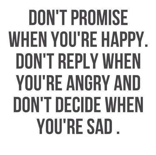 Powerful Little Quote Sad Quotes T: Don't Promise When You're Happy. Don't Reply When You're