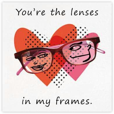 You're the lenses in my frame! #valentine
