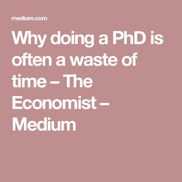 Why doing a PhD is often a waste of time – The Economist – Medium