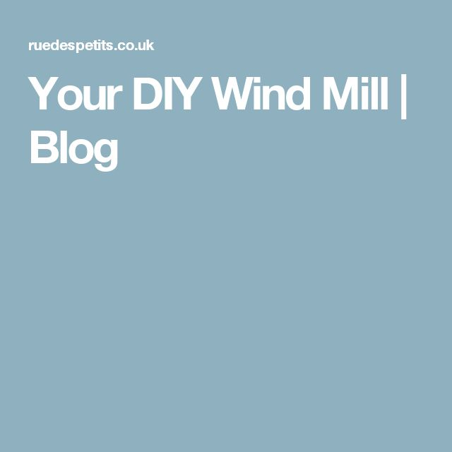 Your DIY Wind Mill | Blog