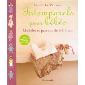 Intemporels pour bébés : Modèles et patrons de 0 à 3 ans: Amazon.fr: Astrid Le Provost, Paul Bertin: Livres