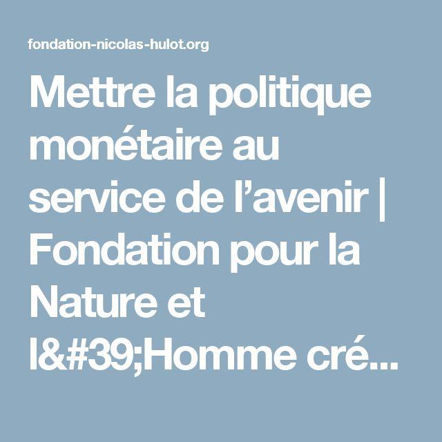 Mettre la politique monétaire au service de l'avenir | Fondation pour la Nature et l'Homme créée par Nicolas Hulot