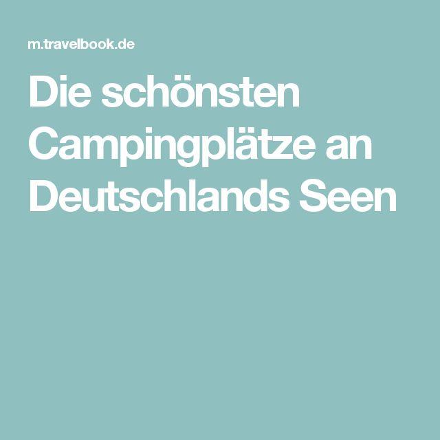 Die schönsten Campingplätze an Deutschlands Seen