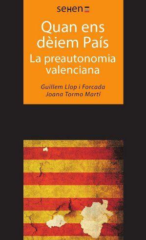 Quan ens dèiem País : la preautonomia valenciana / Joana Tormo Martí. Barcelona : Sehen (Editorial UOC), 2013. 9788493999582