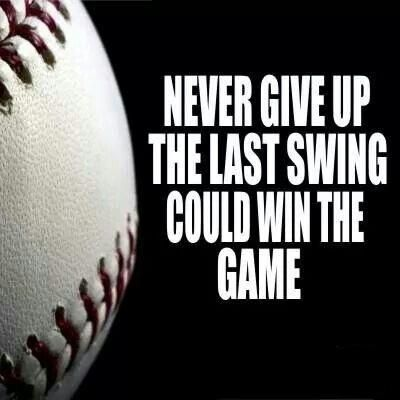 Never give up, the last swing could win the game. #PictureQuotes