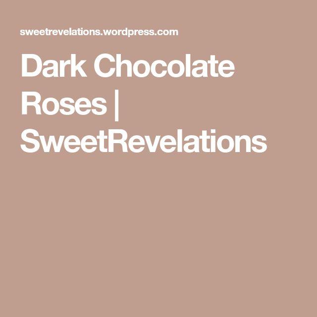 Dark Chocolate Roses   SweetRevelations