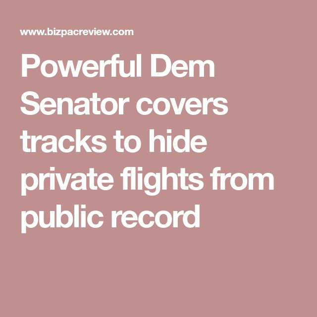 Powerful Dem Senator covers tracks to hide private flights from public record