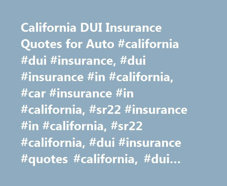California DUI Insurance Quotes for Auto #california #dui #insurance, #dui #insurance #in #california, #car #insurance #in #california, #sr22 #insurance #in #california, #sr22 #california, #dui #insurance #quotes #california, #dui #insurance #rates #california http://massachusetts.remmont.com/california-dui-insurance-quotes-for-auto-california-dui-insurance-dui-insurance-in-california-car-insurance-in-california-sr22-insurance-in-california-sr22-california-dui-insur/  # DUI Insurance Quote…