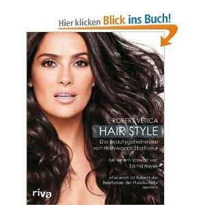 Hair Style: Die Beautygeheimnisse von Hollywoods Starfriseur: Amazon.de: Robert Vetica: Bücher