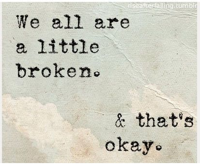 We All Are A Little Broken And Thats Okay quotes quote sad sad quotes sad life quotes