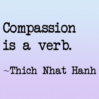 Compassion is a verb. -Thich Nhat Hanh #quotes