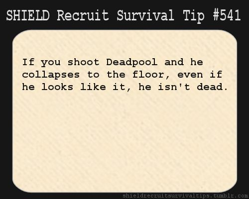S.H.I.E.L.D. Recruit Survival Tip #541: If you shoot Deadpool and he collapses to the floor, even if he looks like it, he isn't dead. [Submitted anonymously]