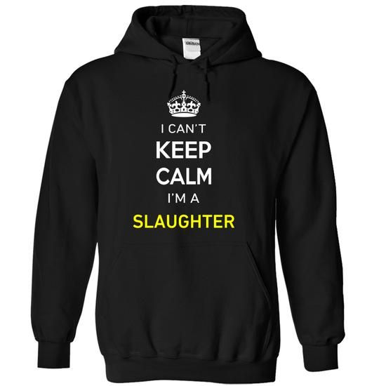 I Cant Keep Calm Im A SLAUGHTER - #tshirt designs #funny graphic tees. SATISFACTION GUARANTEED => https://www.sunfrog.com/Names/I-Cant-Keep-Calm-Im-A-SLAUGHTER-Black-17046737-Hoodie.html?60505