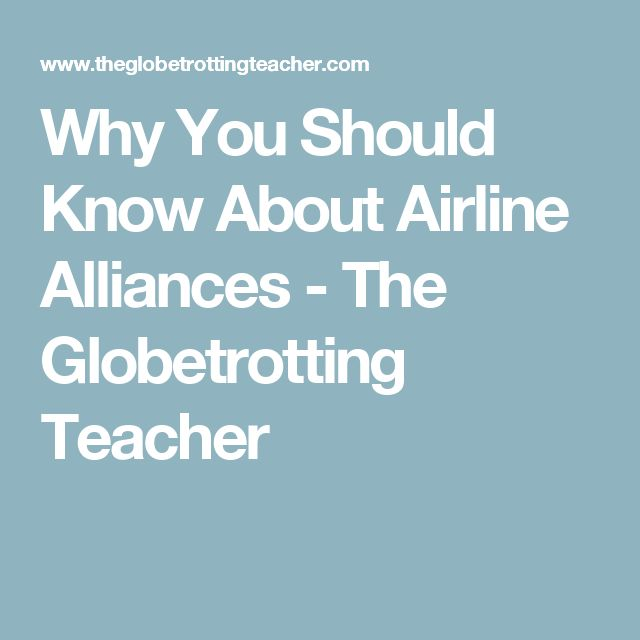 Why You Should Know About Airline Alliances - The Globetrotting Teacher