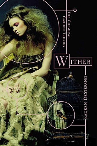 Wither (The Chemical Garden Trilogy Book 1) by Lauren DeStefano Publication Date: March 22, 2011