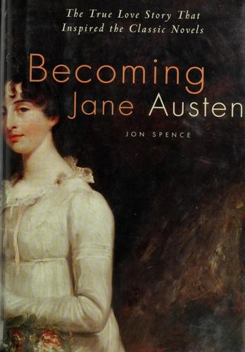 Becoming Jane Austen - this explains it all - & some of it is quite surprising - & maybe true! ...by Jon Spence