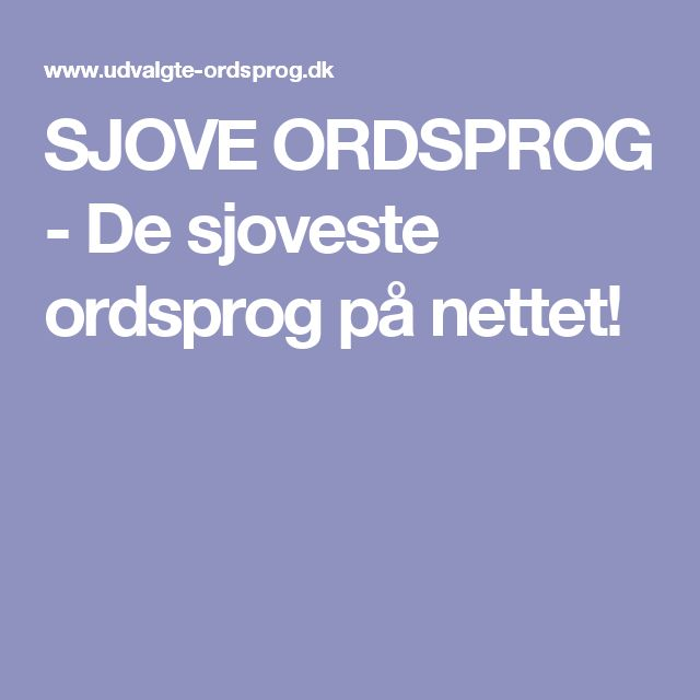 SJOVE ORDSPROG - De sjoveste ordsprog på nettet!