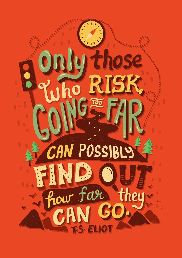 """""""Only those who risk going too far can possibly find out how far they can go."""""""