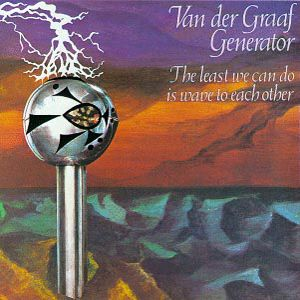 Van Der Graaf Generator-The Least We Can Do Is Wave To Each Other