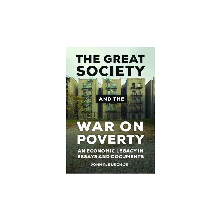 Great Society and the War on Poverty : An Economic Legacy in Essays and Documents (Hardcover) (Jr. John