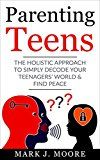 Free Kindle Book -   Parenting Teens: The Holistic Approach to Simply Decode your Teenager's World and Find Peace Check more at http://www.free-kindle-books-4u.com/parenting-relationshipsfree-parenting-teens-the-holistic-approach-to-simply-decode-your-teenagers-world-and-find-peace/