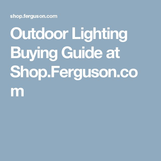 Outdoor Lighting Buying Guide at Shop.Ferguson.com