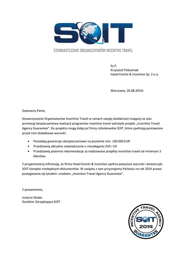 Nasza firma uczestniczy w prowadzonym przez Stowarzyszenie Organizatorów Incentive Travel (SOIT) programie Incentive Travel Agency Guarantee. Jest to system dodatkowej weryfikacji wysokiego poziomu usług i jednocześnie gwarancja bezpieczeństwa współpracy z certyfikowanymi firmami, które po weryfikacji mogą posługiwać się tytułem Gwarantowanego Organizatora 2014.