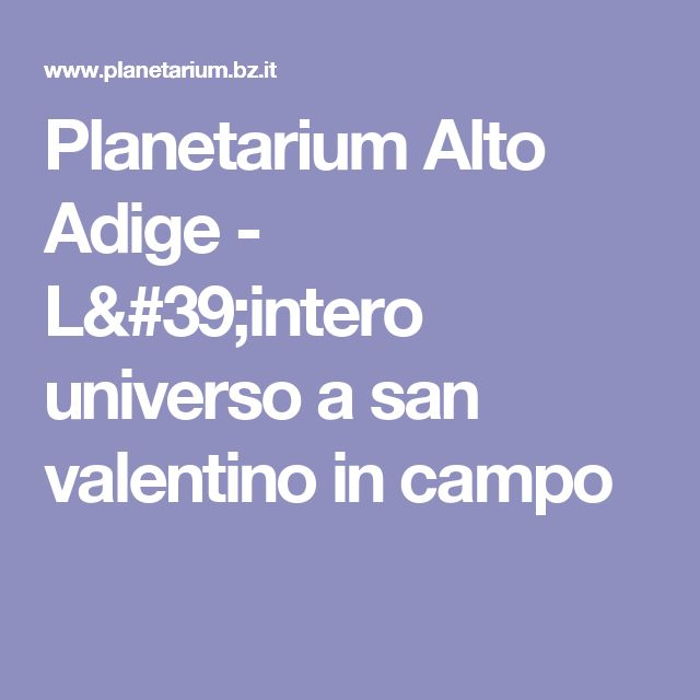 Planetarium Alto Adige - L'intero universo a san valentino in campo