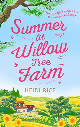 Summer At Willow Tree Farm: The Perfect Romantic Escape by [Rice, Heidi]