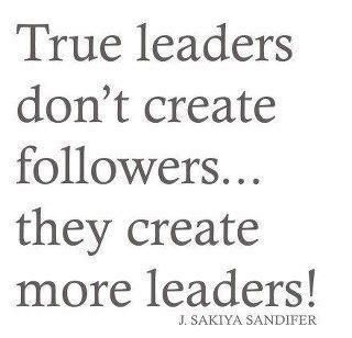 True leaders don't create followers... they create more leaders! #leadership #motivation #quote