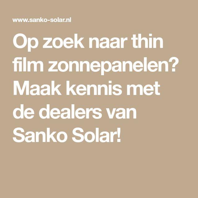 Op zoek naar thin film zonnepanelen? Maak kennis met de dealers van Sanko Solar!