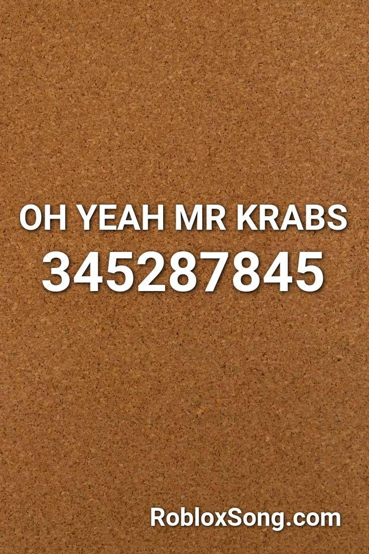 Oh Yeah Mr Krabs Roblox Id Loud