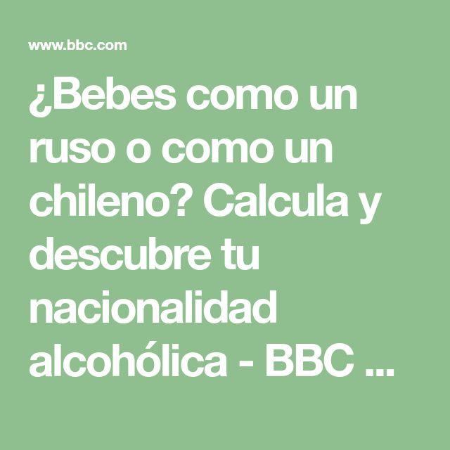 ¿Bebes como un ruso o como un chileno? Calcula y descubre tu nacionalidad alcohólica - BBC Mundo