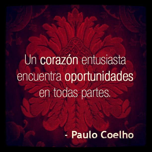 """""""Un corazón entusiasta encuentra oportunidades en todas partes."""" #PauloCoelho #Citas #Frases @Candidman"""