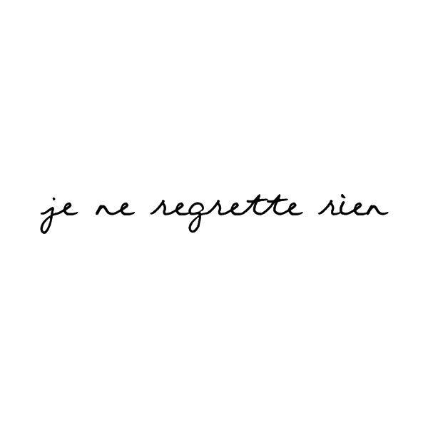 je ne regrette rien // I regret nothing
