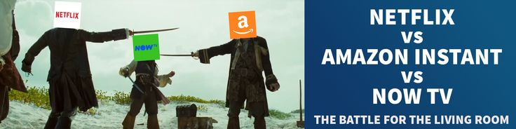 (UK) NOW TV vs NETFLIX vs AMAZON INSTANT - Which On Demand Video Service is the best?