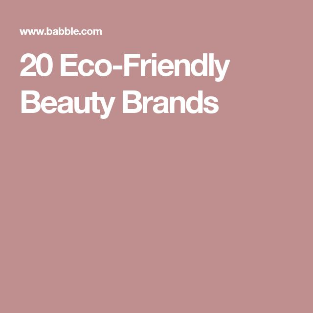 20 Eco-Friendly Beauty Brands