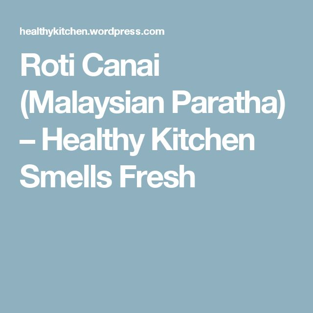 Roti Canai (Malaysian Paratha) – Healthy Kitchen Smells Fresh