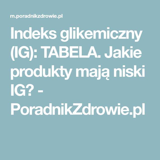 Indeks glikemiczny (IG): TABELA. Jakie produkty mają niski IG? - PoradnikZdrowie.pl