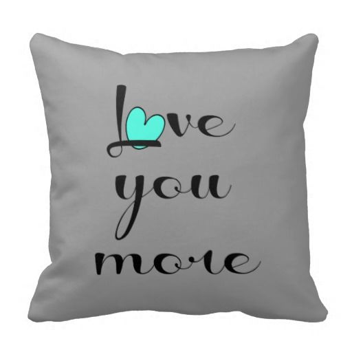 Love You More, Black Letters with Aqua Heart on Gray Pillow; back of pillow has Black text: Love you more than words can say...