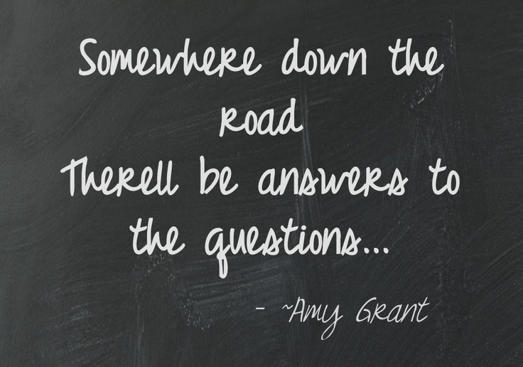 Somewhere down the road. Amy Grant