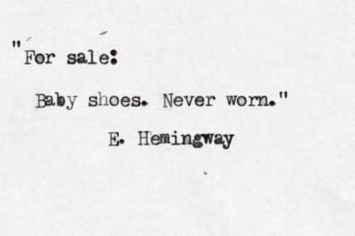 In the 1920s, Ernest Hemingway's colleagues bet him that he couldn't write a sad story in just six words.    So much talent.