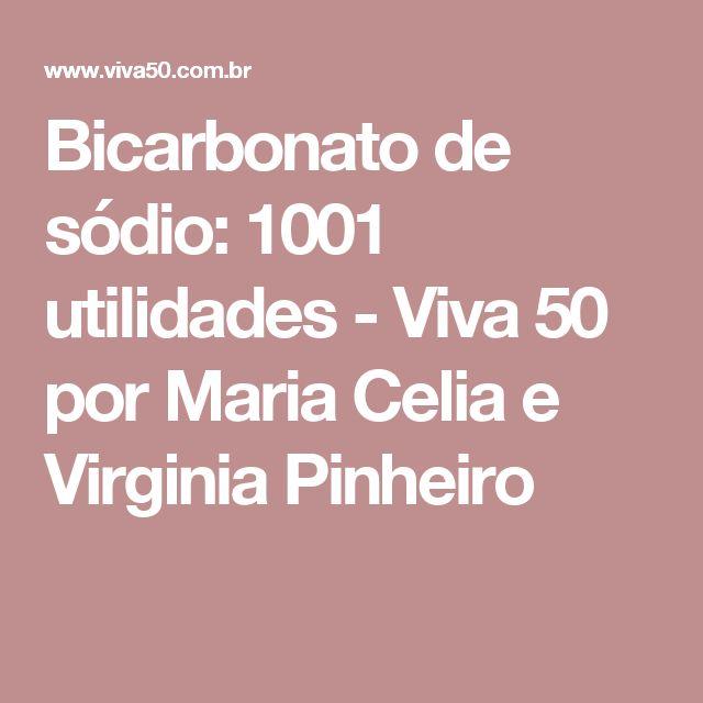 Bicarbonato de sódio: 1001 utilidades - Viva 50 por Maria Celia e Virginia Pinheiro